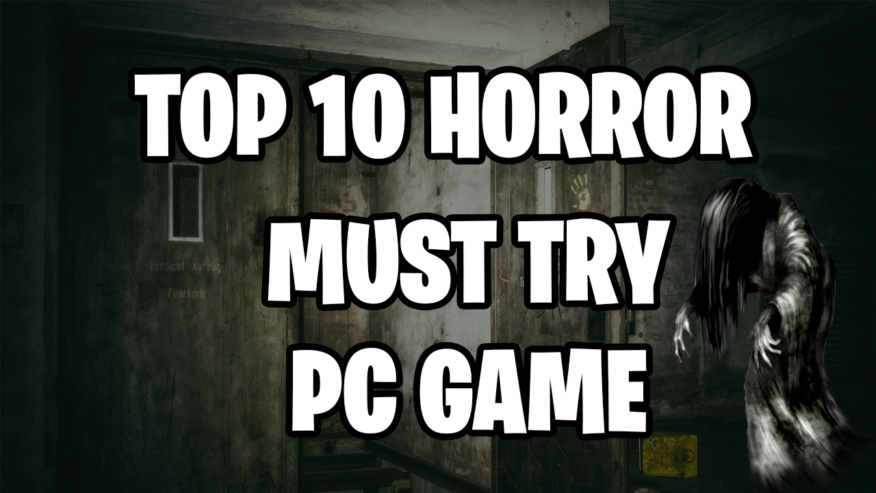 Top 10 horror PC games you must try in 2020